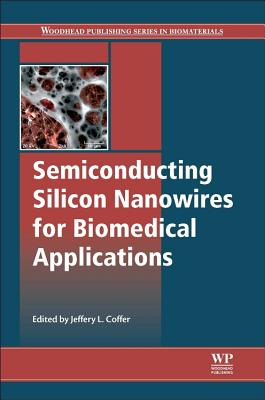 Semiconducting Silicon Nanowires for Biomedical Applications - Coffer, Jeffery L. (Editor)