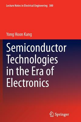 Semiconductor Technologies in the Era of Electronics - Kang, Yong Hoon