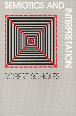 Semiotics and Interpretation - Scholes, Robert