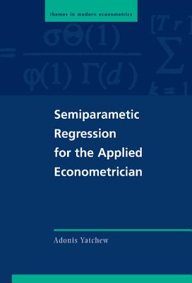 Semiparametric Regression for the Applied Econometrician - Yatchew, Adonis