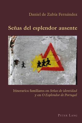 """Senas del Esplendor Ausente: Itinerarios Familiares En """"Senas de Identidad"""" y En """"O Esplendor de Portugal"""" - Zubia Fernandez, Daniel"""
