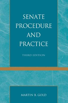 Senate Procedure and Practice - Gold, Martin B
