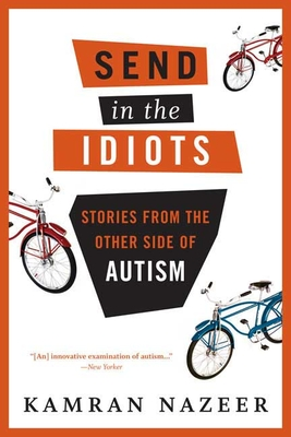 Send in the Idiots: Stories from the Other Side of Autism - Nazeer, Kamran