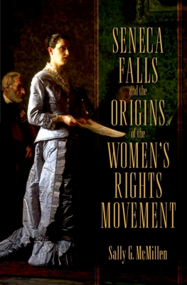 Seneca Falls and the Origins of the Women's Rights Movement - McMillen, Sally G