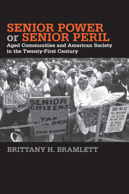 Senior Power or Senior Peril: Aged Communities and American Society in the Twenty-First Century - Bramlett, Brittany H