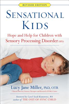 Sensational Kids: Hope and Help for Children with Sensory Processing Disorder (Spd) - Miller, Lucy Jane, PhD