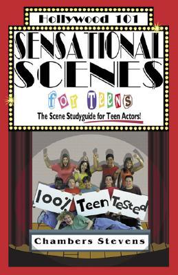 Sensational Scenes for Teens: The Scene Studyguide for Teen Actors! - Stevens, Chambers