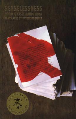 Senselessness - Castellanos Moya, Horacio, and Silver, Katherine (Translated by)