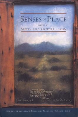 Senses of Place - Feld, Steven (Editor), and Basso, Keith H (Editor)