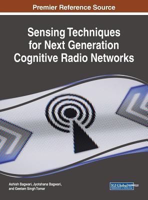 Sensing Techniques for Next Generation Cognitive Radio Networks - Bagwari, Ashish (Editor), and Bagwari, Jyotshana (Editor), and Tomar, Geetam Singh (Editor)