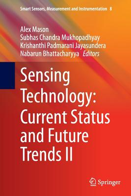 Sensing Technology: Current Status and Future Trends II - Mason, Alex (Editor), and Mukhopadhyay, Subhas Chandra (Editor), and Jayasundera, Krishanthi Padmarani (Editor)