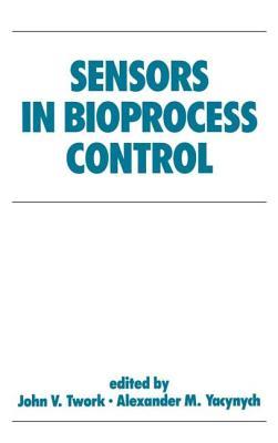 Sensors in Bioprocess Control - Twork, John (Editor)