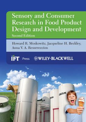 Sensory and Consumer Research in Food Product Design and Development - Moskowitz, Howard R, and Beckley, Jacqueline H, and Resurreccion, Anna V A