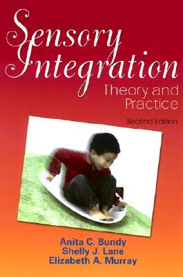 Sensory Integration: Theory and Practice - Bundy, Anita C, Scd, Faota, and Lane, Shelly J, PhD, Faota, and Murray, Elizabeth A, Scd, Otr/L, Faota