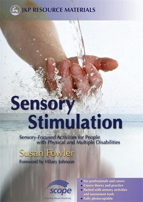 Sensory Stimulation: Sensory-Focused Activities for People with Physical and Multiple Disabilities - Fowler, Susan