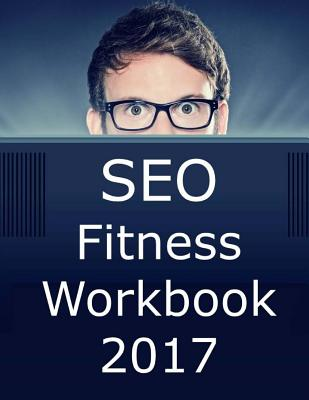 Seo Fitness Workbook: 2017 Edition: The Seven Steps to Search Engine Optimization Success on Google - McDonald Ph D, Jason