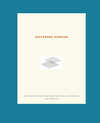 September Morning: Ten Years of Poems and Readings from the 9/11 Ceremonies New York City - Lukinson, Sara (Editor), and Bloomberg, Michael R (Foreword by)