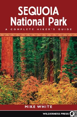 Sequoia National Park: A Complete Hiker's Guide - White, Mike