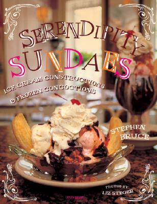 Serendipity Sundaes: Ice Cream Constructions and Frozen Concoctions - Bruce, Stephen, and Keys, Sarah