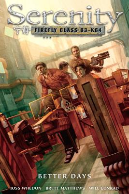 Serenity, Volume 2: Better Days - Whedon, Joss (Creator), and Oswalt, Patton, and Matthews, Brett