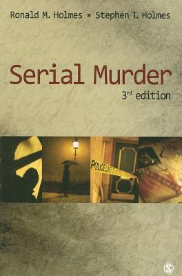 Serial Murder - Holmes, Ronald M, Dr., and Holmes, Stephen T