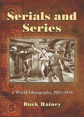 Serials and Series: A World Filmography, 1912-1956 - Rainey, Buck