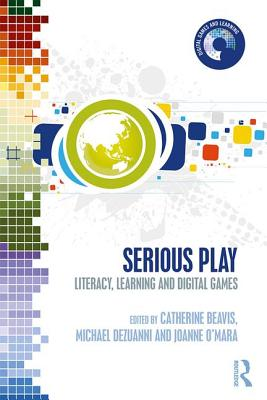 Serious Play: Literacy, Learning, and Digital Games - Beavis, Catherine (Editor), and Dezuanni, Michael (Editor), and O'Mara, Joanne (Editor)