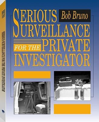 Serious Surveillance for the Private Investigator - Bruno, Bob, and Rapp, Burt