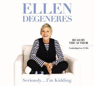Seriously ... I'm Kidding Lib/E - DeGeneres, Ellen (Read by)