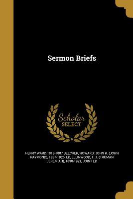 Sermon Briefs - Beecher, Henry Ward 1813-1887, and Howard, John R (John Raymond) 1837-192 (Creator), and Ellinwood, T J (Truman Jeremiah...