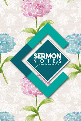 Sermon Notes Journal: Sermon Journal For Teen Girls, Sermon Notebook, Sermon Notes Journal, Sermon Notes Journal For Women, Hydrangea Flower Cover - Publishing, Rogue Plus