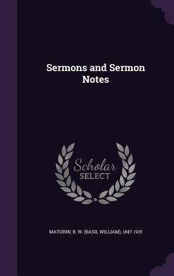 Sermons and Sermon Notes - Maturin, B W 1847-1915