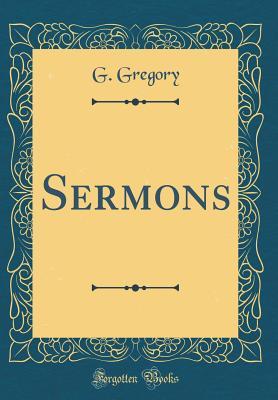 Sermons (Classic Reprint) - Gregory, G