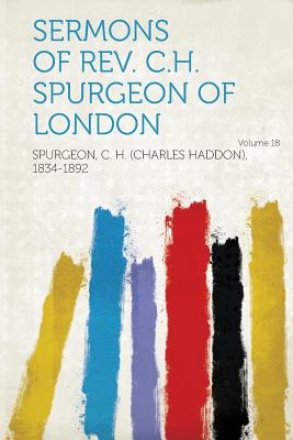 Sermons of REV. C.H. Spurgeon of London Volume 18 - 1834-1892, Spurgeon C H (Charles Hadd