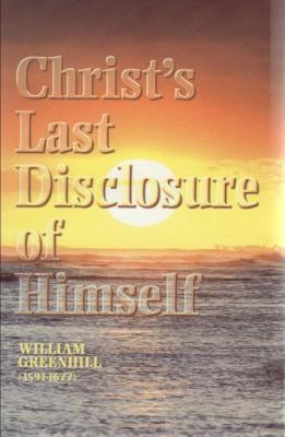 Sermons on Christ's Last Disclosure of Himself: From Revelation 22:16-17 - Greenhill, William, and Kistler, Don (Editor)