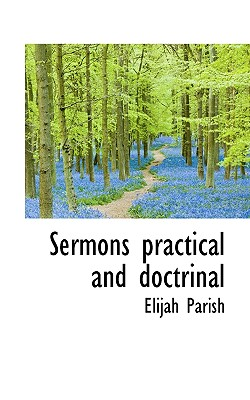 Sermons Practical and Doctrinal - Parish, Elijah