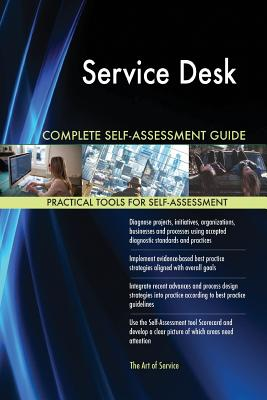 Service Desk Complete Self-Assessment Guide - Blokdyk, Gerardus