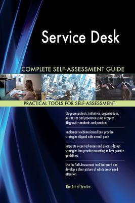 Service Desk Complete Self-Assessment Guide - Blokdyk, Gerardus