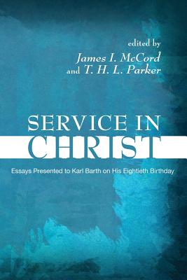 Service in Christ: Essays Presented to Karl Barth on His 80th Birthday - McCord, James I (Editor), and Parker, T H L (Editor)