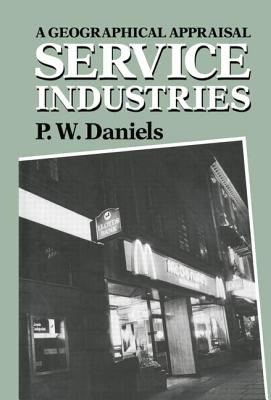 Service Industries: A Geographical Appraisal - Daniels, Peter W.