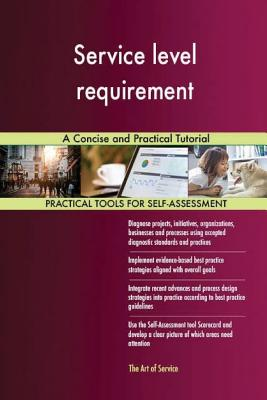 Service level requirement: A Concise and Practical Tutorial - Blokdyk, Gerard