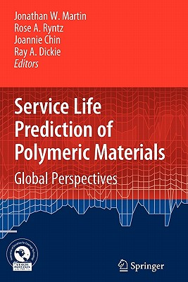 Service Life Prediction of Polymeric Materials: Global Perspectives - Martin, Jonathan W (Editor), and Ryntz, Rose Ann (Editor), and Chin, Joannie (Editor)