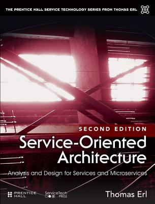 Service-Oriented Architecture: Analysis and Design for Services and Microservices - Erl, Thomas