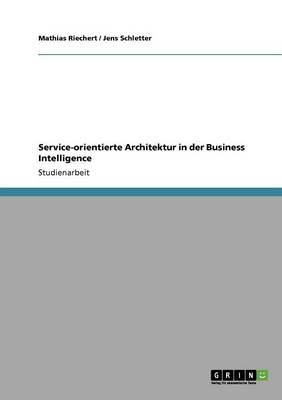 Service-Orientierte Architektur in Der Business Intelligence - Riechert, Mathias
