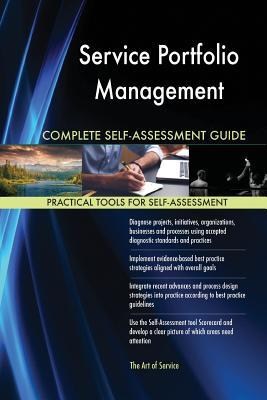 Service Portfolio Management Complete Self-Assessment Guide - Blokdyk, Gerardus