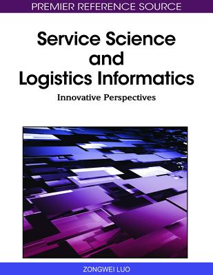 Service Science and Logistics Informatics: Innovative Perspectives - Luo, Zongwei (Editor)