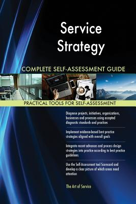 Service Strategy Complete Self-Assessment Guide - Blokdyk, Gerardus