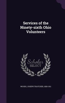 Services of the Ninety-Sixth Ohio Volunteers - Woods, Joseph Thatcher