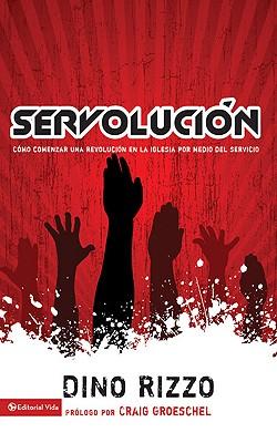 Servolucion: Como Comenzar Una Revolucion En La Iglesia Por Medio del Servicio - Rizzo, Dino