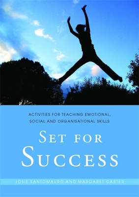 Set for Success: Activities for Teaching Emotional, Social and Organisational Skills - Santomauro, Josie, and Carter, Margaret-Anne, and Santomauro, Damian (Foreword by)